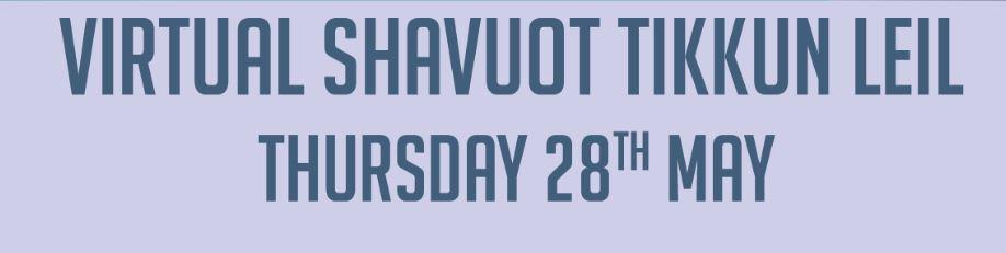 Virtual Tikkun Leil Shavuot May 28th at 6.30pm Service 7pm Tikkun (Zoom)